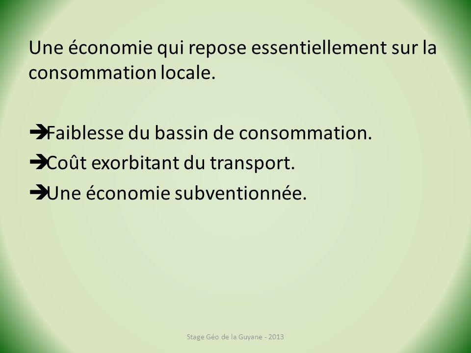 Une économie qui repose essentiellement sur la consommation locale. Faiblesse du bassin de consommation. Coût exorbitant du transport. Une économie su