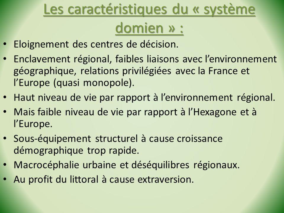 Les caractéristiques du « système domien » : Eloignement des centres de décision. Enclavement régional, faibles liaisons avec lenvironnement géographi