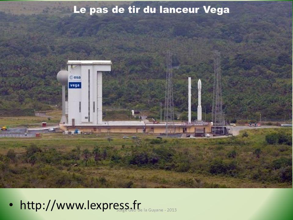 http://www.lexpress.fr Stage Géo de la Guyane - 2013 Le pas de tir du lanceur Vega