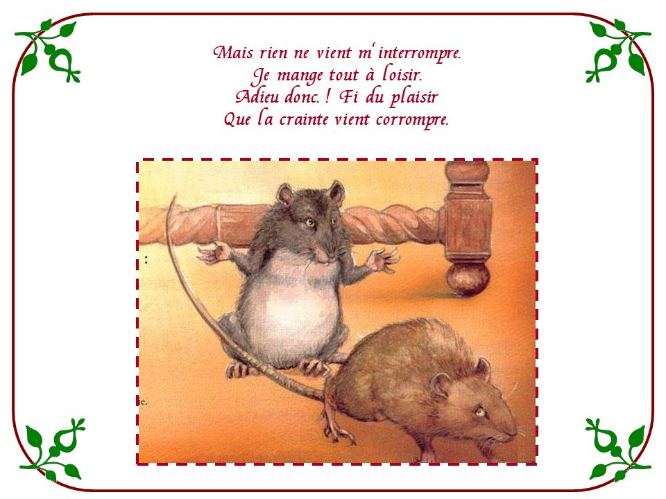 Le bruit cesse, on se retire. Rats en campagne aussitôt ; Et le citadin de dire. « Achevons tout notre rôt. » - Cest assez ! Dit le rustique. Demain,