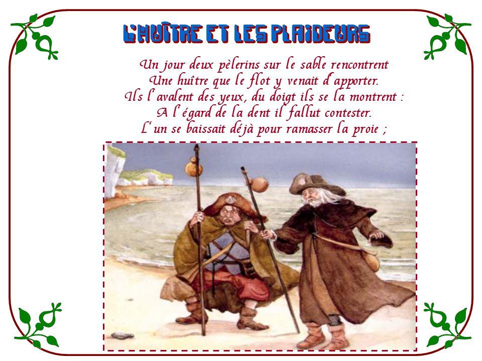 Un jour deux pèlerins sur le sable rencontrent Une huître que le flot y venait dapporter.