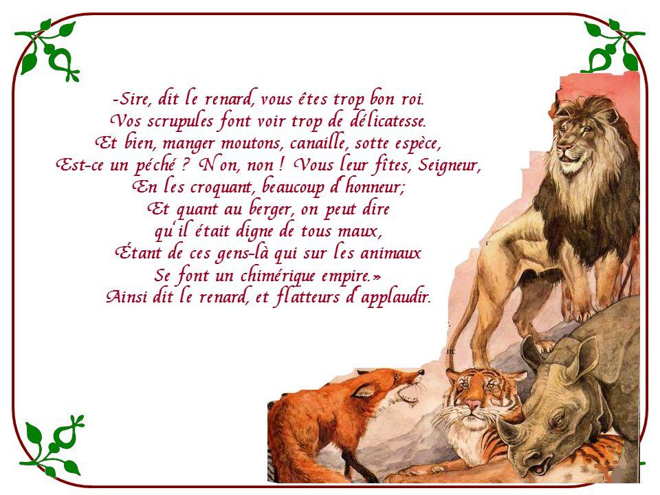 Le lion tint conseil et dit : « Mes chers amis, Je crois que le ciel a permis pour nos péchés cette infortune ; Que le plus coupable de nous Se sacrif
