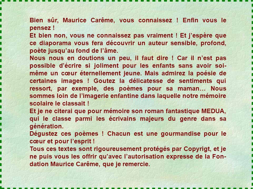 Bien sûr, Maurice Carême, vous connaissez .Enfin vous le pensez .