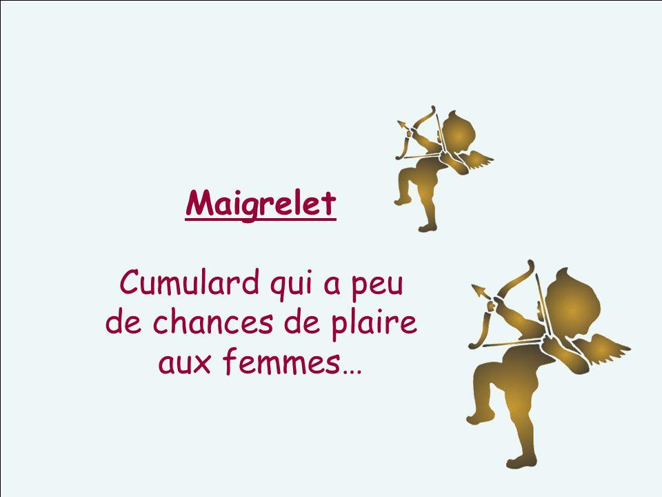 Maigrelet Cumulard qui a peu de chances de plaire aux femmes…