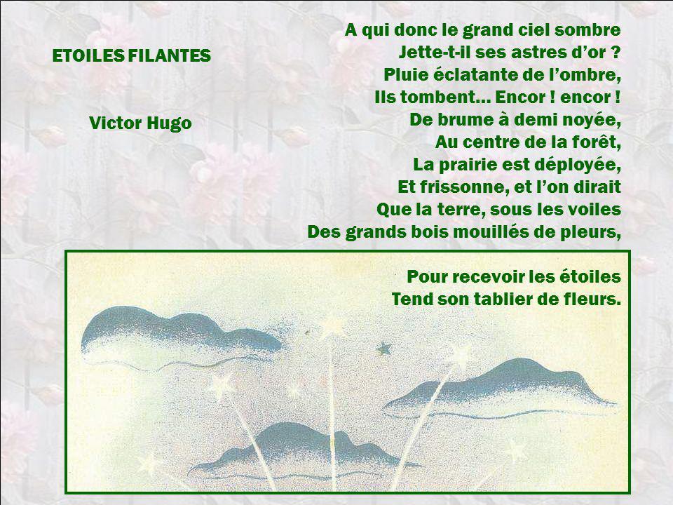 ETOILES FILANTES Victor Hugo A qui donc le grand ciel sombre Jette-t-il ses astres dor ? Pluie éclatante de lombre, Ils tombent… Encor ! encor ! De br