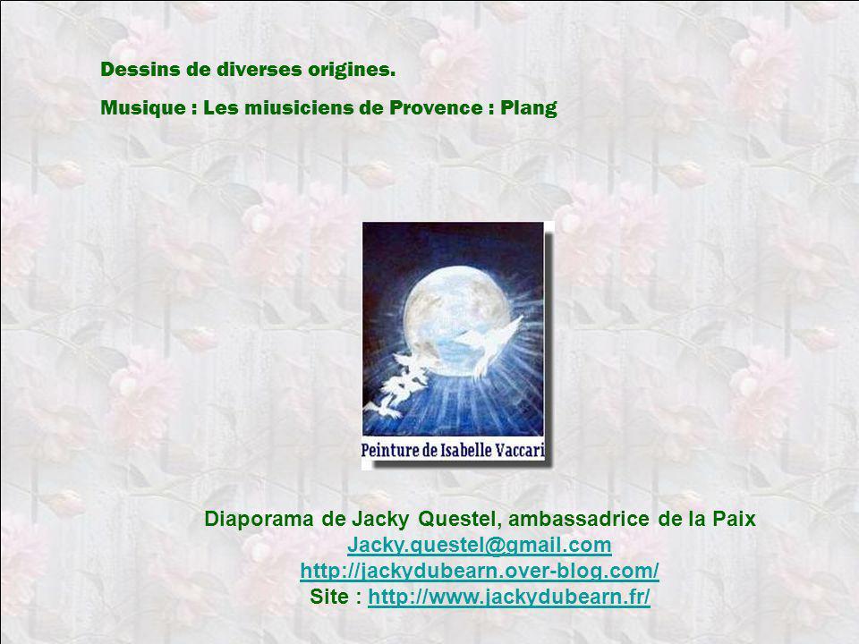 Dessins de diverses origines. Musique : Les miusiciens de Provence : Plang Diaporama de Jacky Questel, ambassadrice de la Paix Jacky.questel@gmail.com