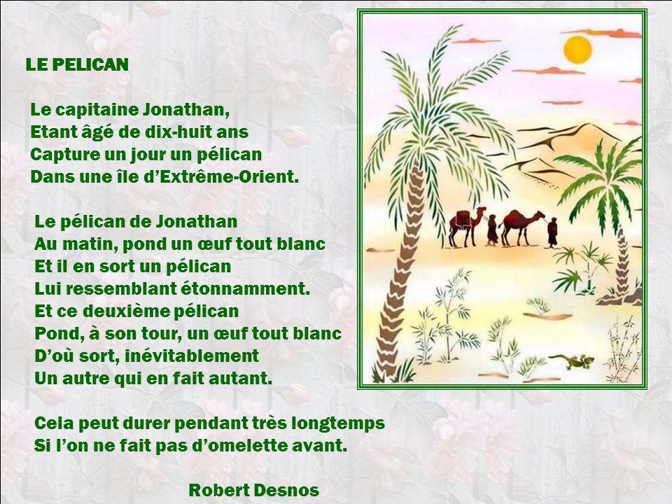 LE PELICAN Le capitaine Jonathan, Etant âgé de dix-huit ans Capture un jour un pélican Dans une île dExtrême-Orient. Le pélican de Jonathan Au matin,