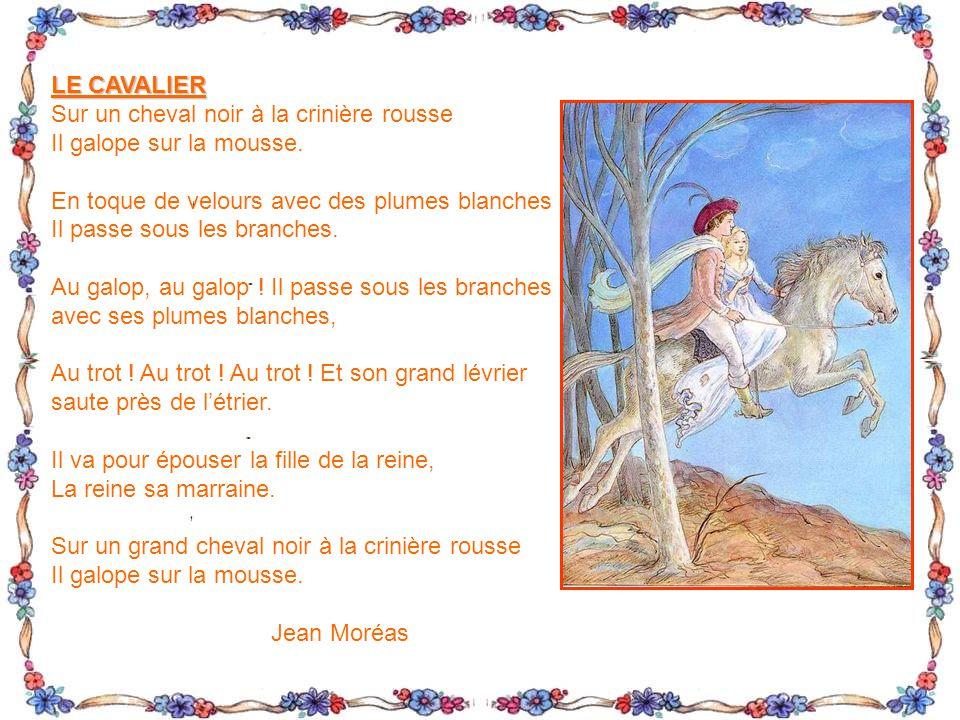 LE CAVALIER Sur un cheval noir à la crinière rousse Il galope sur la mousse.