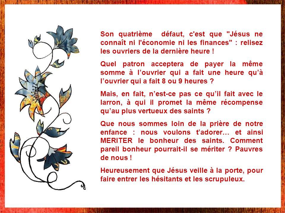 Son quatrième défaut, c est que Jésus ne connaît ni l économie ni les finances : relisez les ouvriers de la dernière heure .