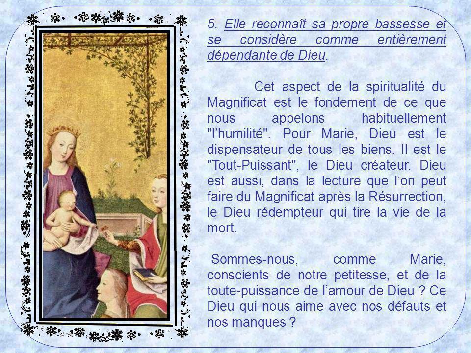 4. Elle reconnaît la puissance de Dieu, sa sainteté, sa miséricorde et sa fidélité en ses promesses, elle déborde de confiance en lui. Le Magnificat p
