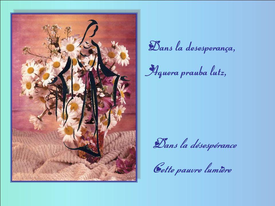 Dans lou miralh que danças, Taus qui se son perguts Dans le miroir tu danses Pour ceux qui se sont perdus.