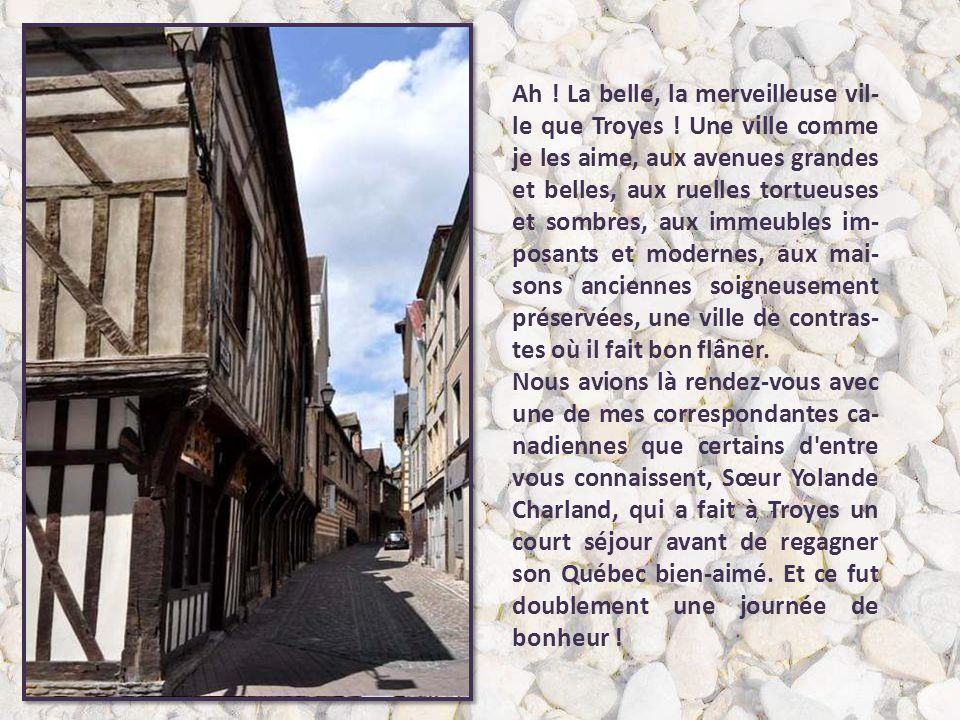 Ah .La belle, la merveilleuse vil- le que Troyes .
