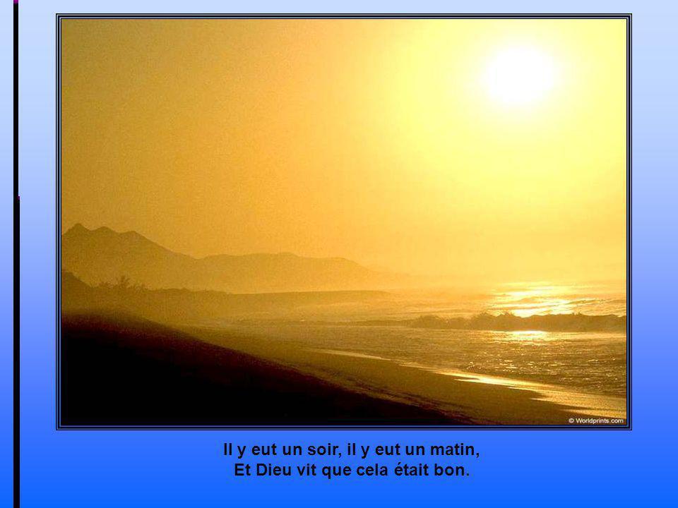 Que la lumière brille sur la terre et sur leau pour faire chanter le monde !