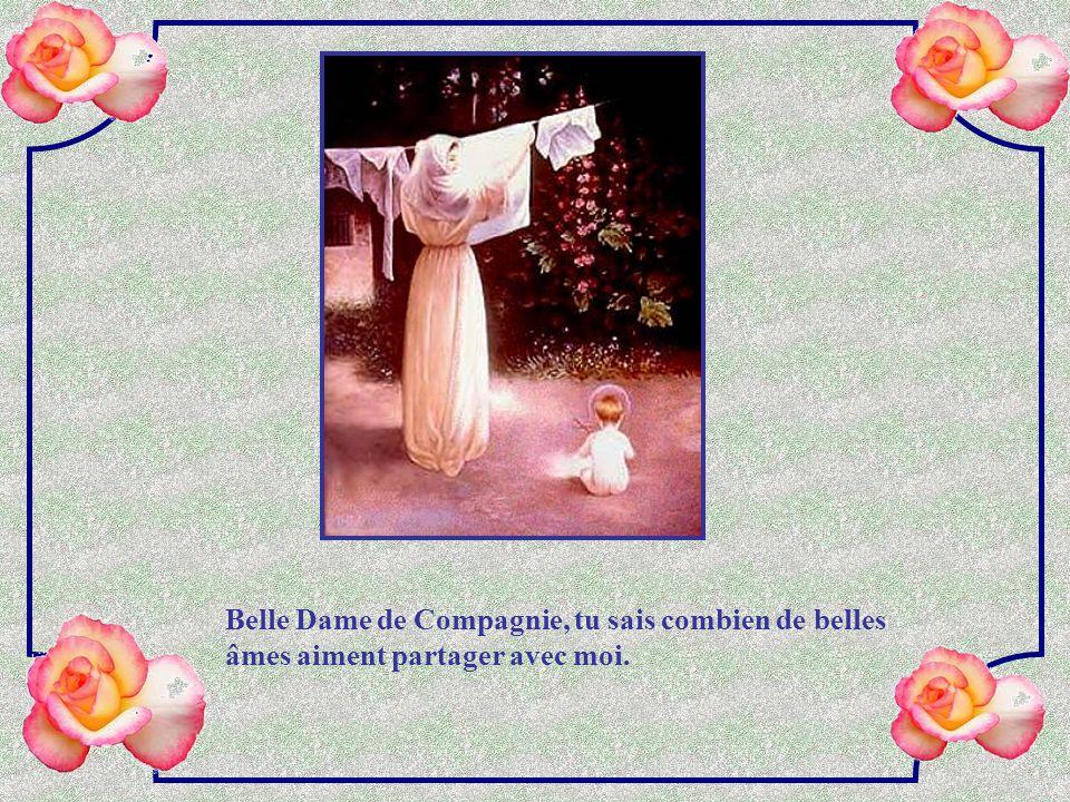 Belle Dame de Compagnie, tu sais combien de belles âmes aiment partager avec moi.