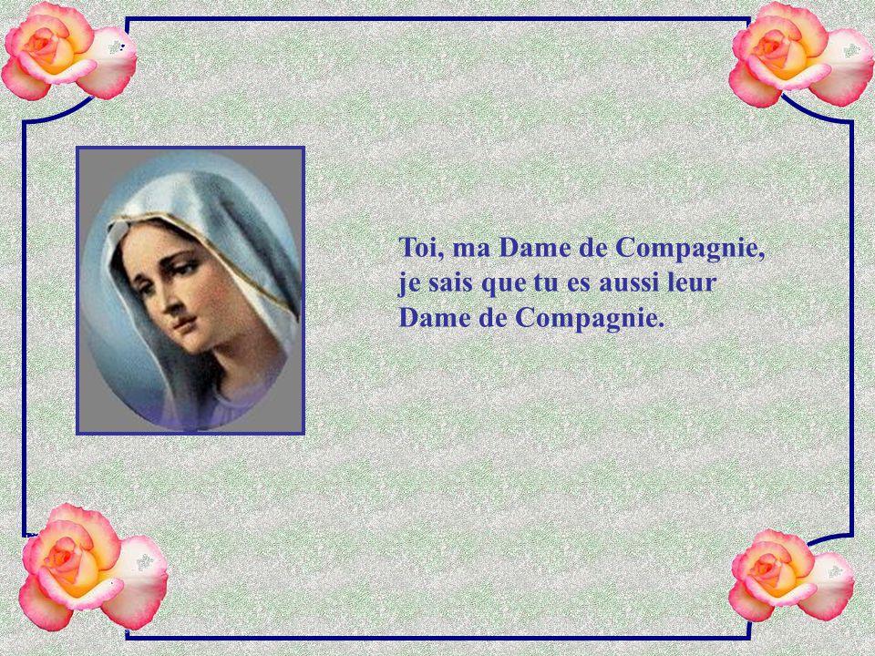 Toi, ma Dame de Compagnie, je sais que tu es aussi leur Dame de Compagnie.