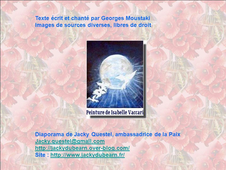 Texte écrit et chanté par Georges Moustaki Images de sources diverses, libres de droit Diaporama de Jacky Questel, ambassadrice de la Paix Jacky.questel@gmail.com http://jackydubearn.over-blog.com/ Site : http://www.jackydubearn.fr/http://www.jackydubearn.fr/