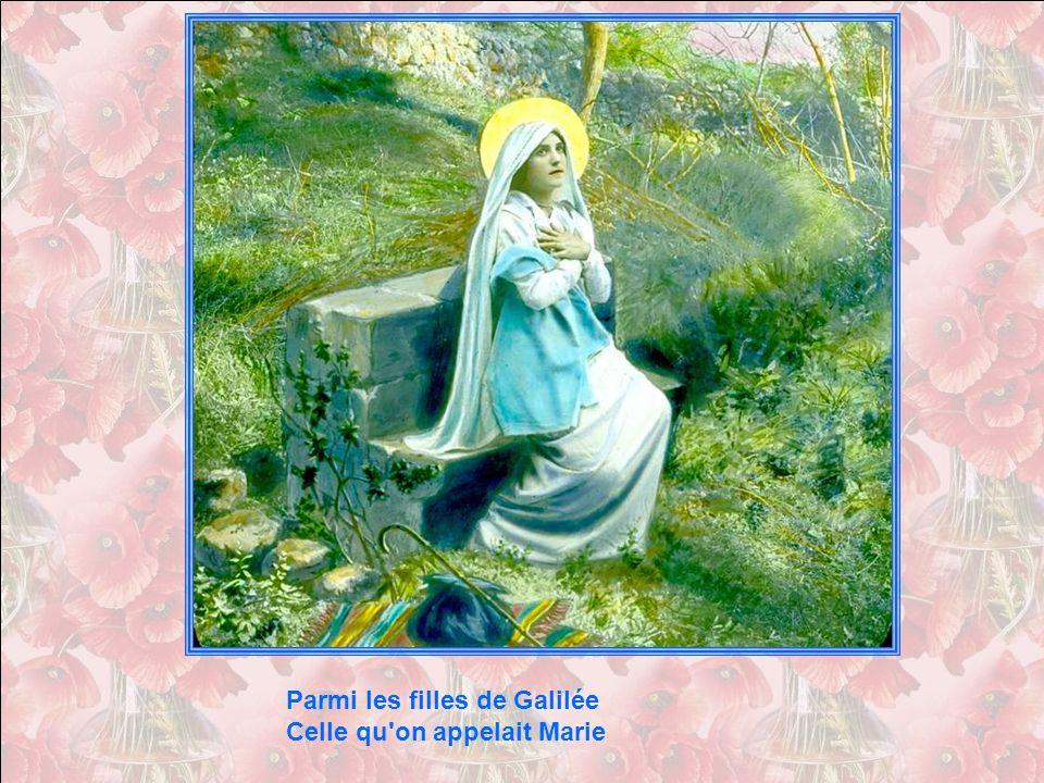 Parmi les filles de Galilée Celle qu on appelait Marie