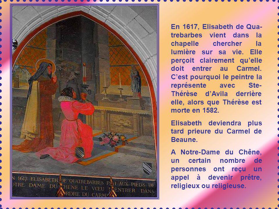 En 1617, Elisabeth de Qua- trebarbes vient dans la chapelle chercher la lumière sur sa vie.