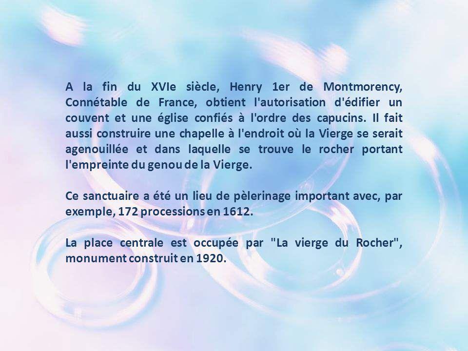 A la fin du XVIe siècle, Henry 1er de Montmorency, Connétable de France, obtient l autorisation d édifier un couvent et une église confiés à l ordre des capucins.