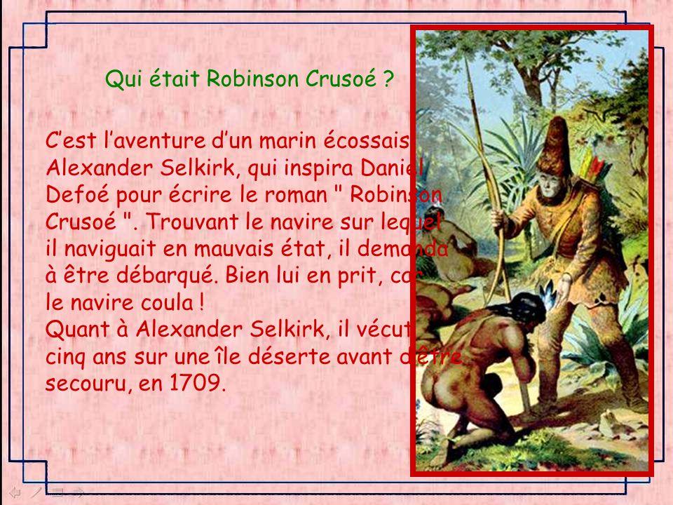 Qui était Robinson Crusoé .