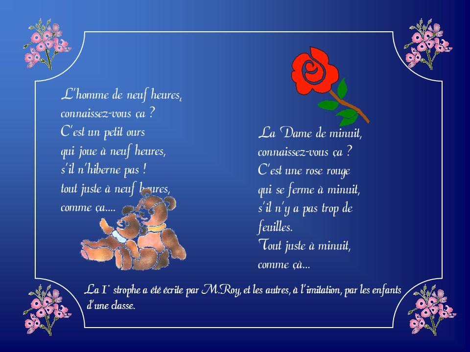 Une fleur (M.Roy) La Dame dOnze heures, connaissez-vous ça ? Cest une petite fleur qui souvre àonze heures, sil ne pleut pas ! Tout juste à onze heure