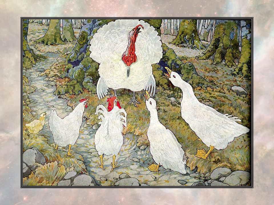 Et ils allèrent par les chemins, et virent bientôt Oie Oisive. « Bonjour, Canard Canaille, Coq Dutoc, Poule Saoule et Poussin Poussif, dit Oie Oisive.