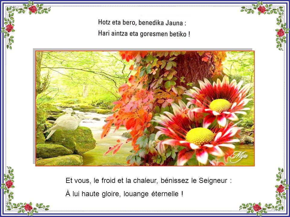 Et vous, feu et flamme, bénissez le Seigneur : À lui haute gloire, louange éternelle !