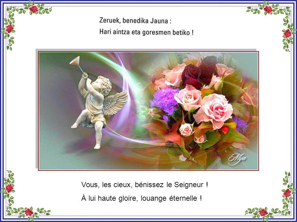 Vous, les anges du Seigneur, bénissez le Seigneur : À lui haute gloire, louange éternelle !