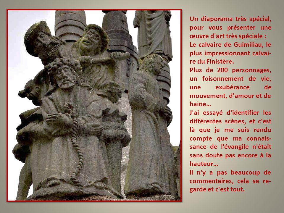 Un diaporama très spécial, pour vous présenter une œuvre d art très spéciale : Le calvaire de Guimiliau, le plus impressionnant calvai- re du Finistère.