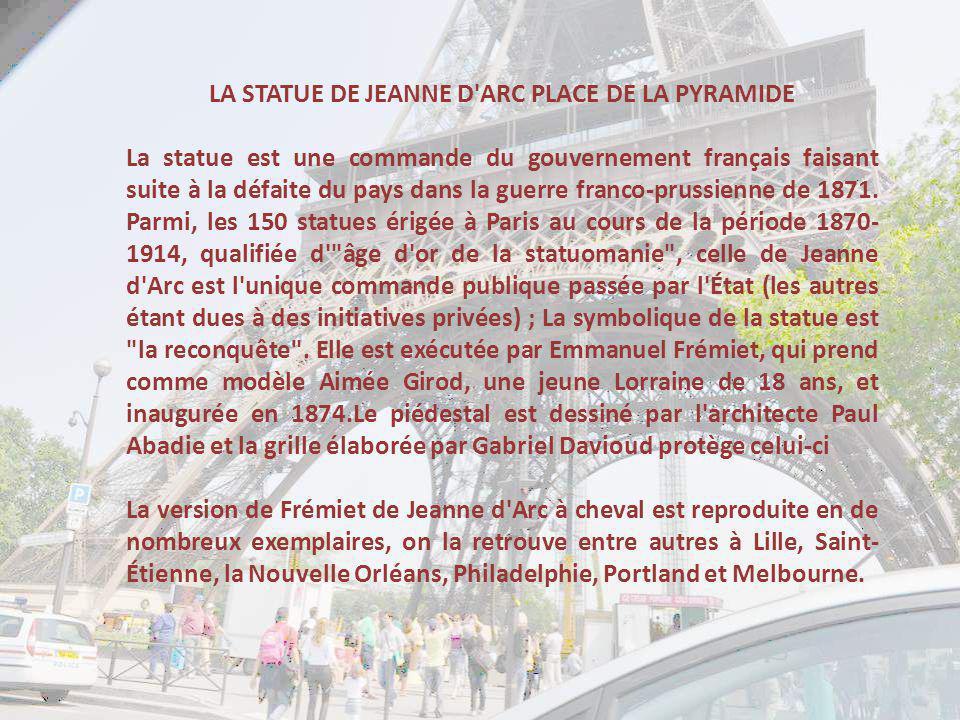 LA STATUE DE JEANNE D ARC PLACE DE LA PYRAMIDE La statue est une commande du gouvernement français faisant suite à la défaite du pays dans la guerre franco-prussienne de 1871.