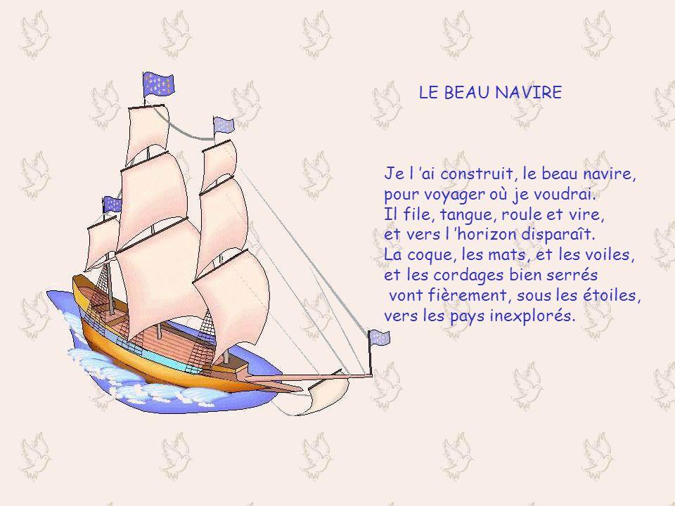 LE BEAU NAVIRE Je l ai construit, le beau navire, pour voyager où je voudrai.