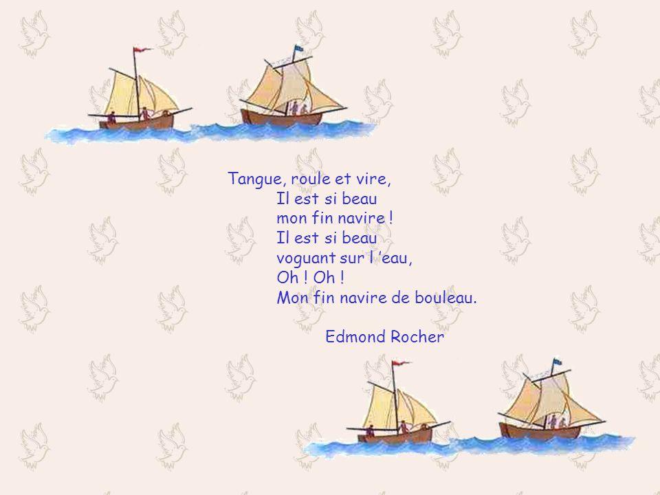 LE BEAU NAVIRE Je l ai construit, le beau navire, pour voyager où je voudrai. Il file, tangue, roule et vire, et vers l horizon disparaît. La coque, l