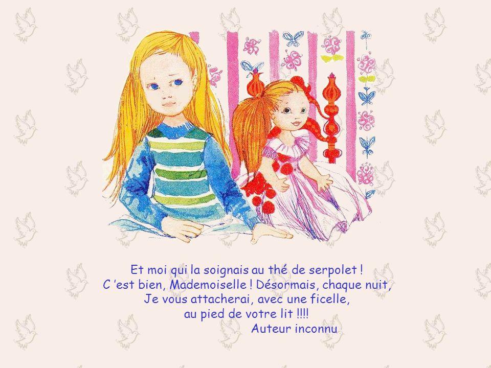 Et moi qui la soignais au thé de serpolet .C est bien, Mademoiselle .
