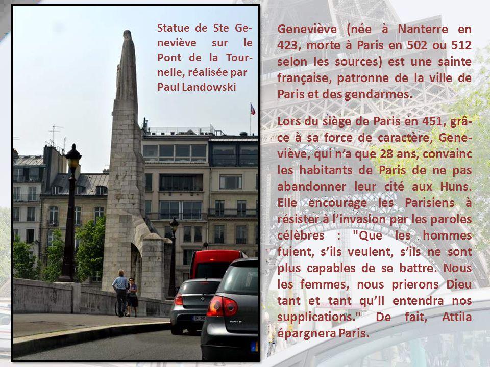 Geneviève (née à Nanterre en 423, morte à Paris en 502 ou 512 selon les sources) est une sainte française, patronne de la ville de Paris et des gendarmes.