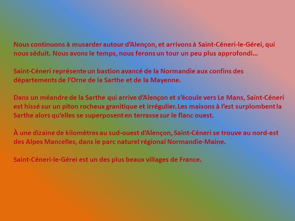 Nous continuons à musarder autour dAlençon, et arrivons à Saint-Céneri-le-Gérei, qui nous séduit.