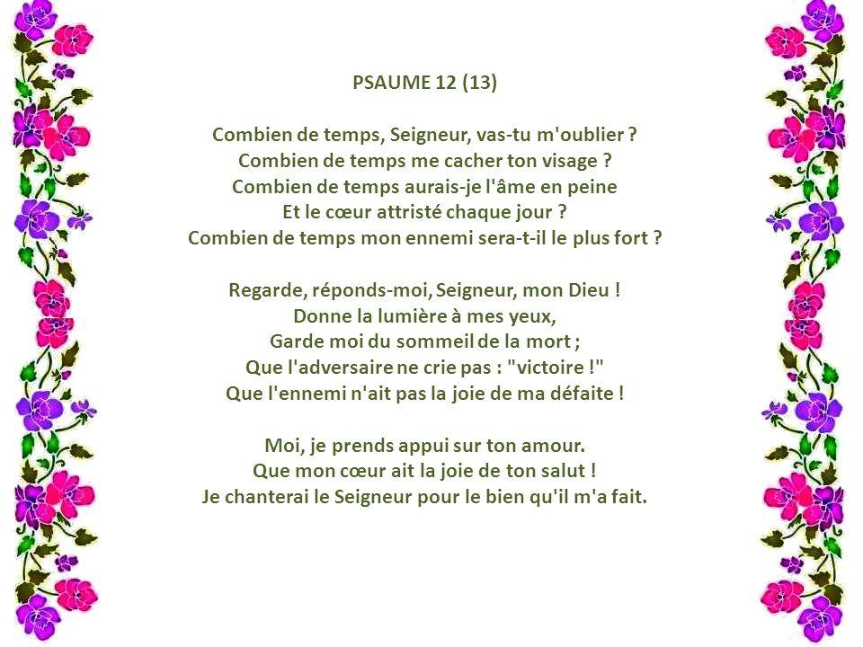 PSAUME 12 (13) Combien de temps, Seigneur, vas-tu m oublier .