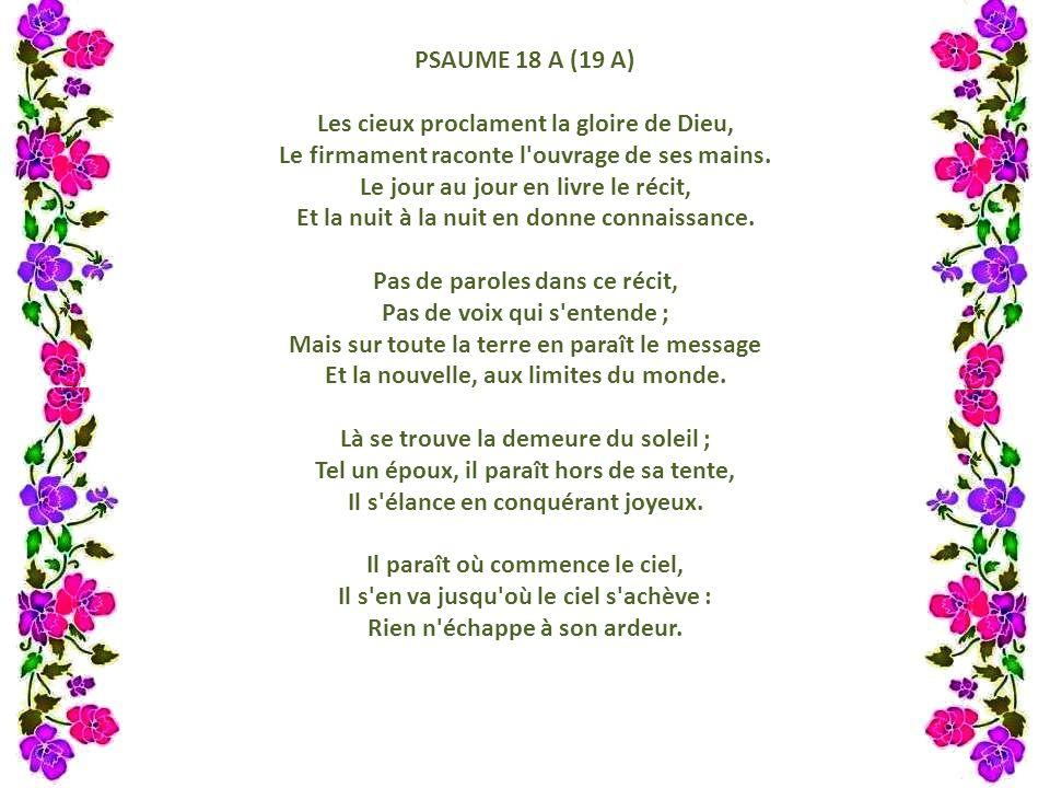 PSAUME 18 A (19 A) Les cieux proclament la gloire de Dieu, Le firmament raconte l ouvrage de ses mains.