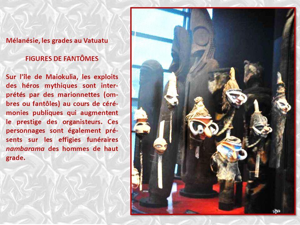 Les grades en Mélanésie SCULPTURES DE GRADE : Nord de lîle AMARYM, villages de Neha et Inlilit. Lors des cérémonies, ces figures sculptées sont les ré