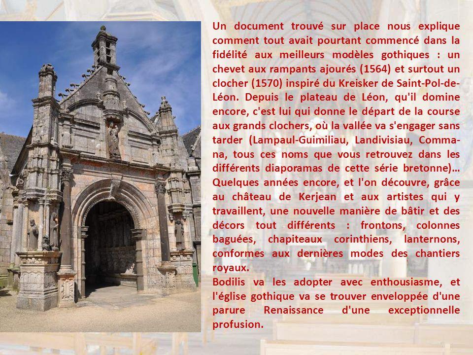 Un document trouvé sur place nous explique comment tout avait pourtant commencé dans la fidélité aux meilleurs modèles gothiques : un chevet aux rampants ajourés (1564) et surtout un clocher (1570) inspiré du Kreisker de Saint-Pol-de- Léon.