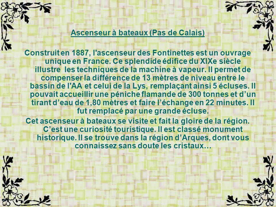 Ascenseur à bateaux (Pas de Calais) Construit en 1887, l ascenseur des Fontinettes est un ouvrage unique en France.