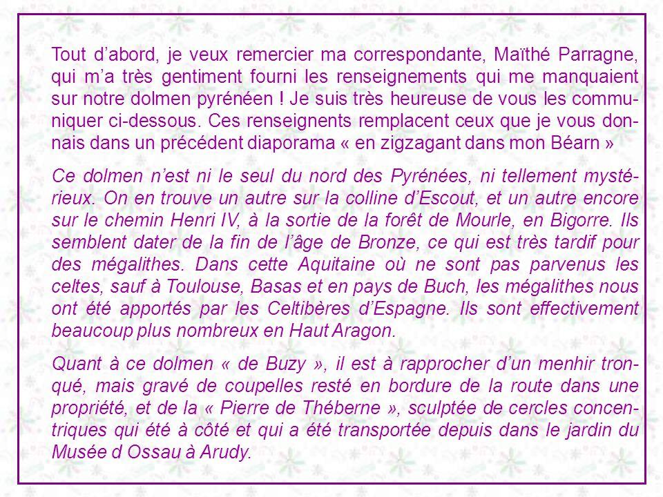 Tout dabord, je veux remercier ma correspondante, Maïthé Parragne, qui ma très gentiment fourni les renseignements qui me manquaient sur notre dolmen pyrénéen .