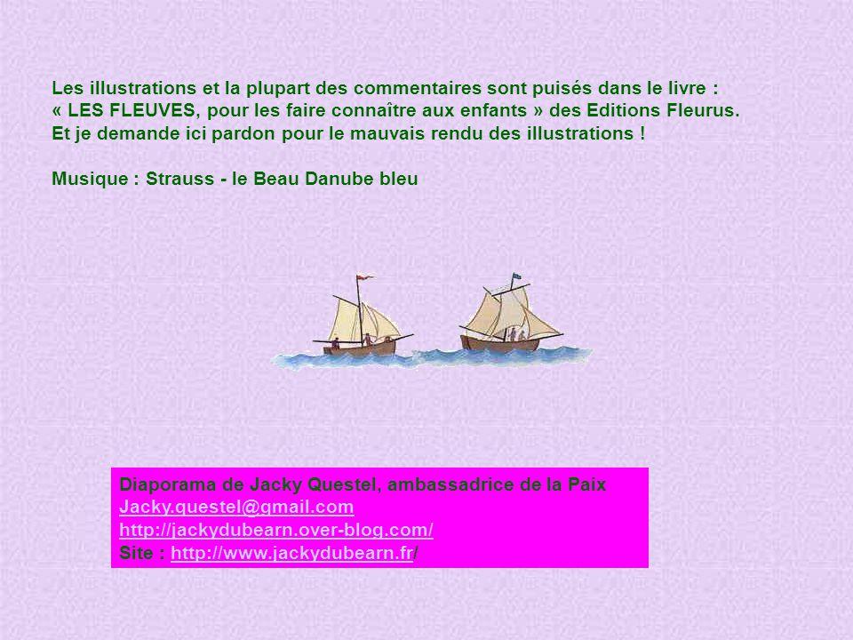 Les illustrations et la plupart des commentaires sont puisés dans le livre : « LES FLEUVES, pour les faire connaître aux enfants » des Editions Fleurus.