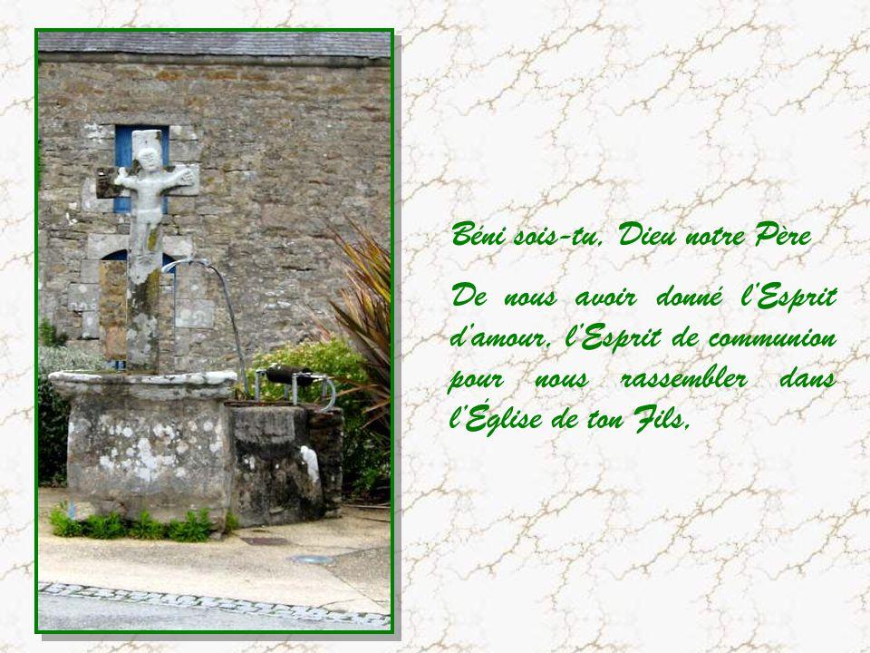 Béni sois-tu, Dieu notre Père De nous avoir donné lEsprit damour, lEsprit de communion pour nous rassembler dans lÉglise de ton Fils,