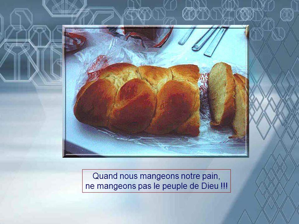 Quand tu manges ton pain, ne mange pas le peuple de Dieu !
