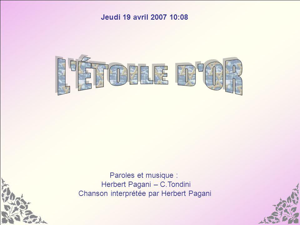 Jeudi 19 avril 2007 10:10 Paroles et musique : Herbert Pagani – C.Tondini Chanson interprétée par Herbert Pagani