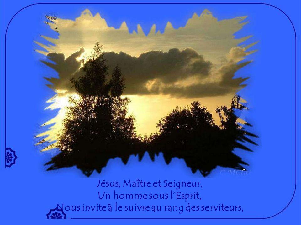 Jésus, Maître et Seigneur, Un homme sous lEsprit, Nous invite à le suivre au rang des serviteurs,