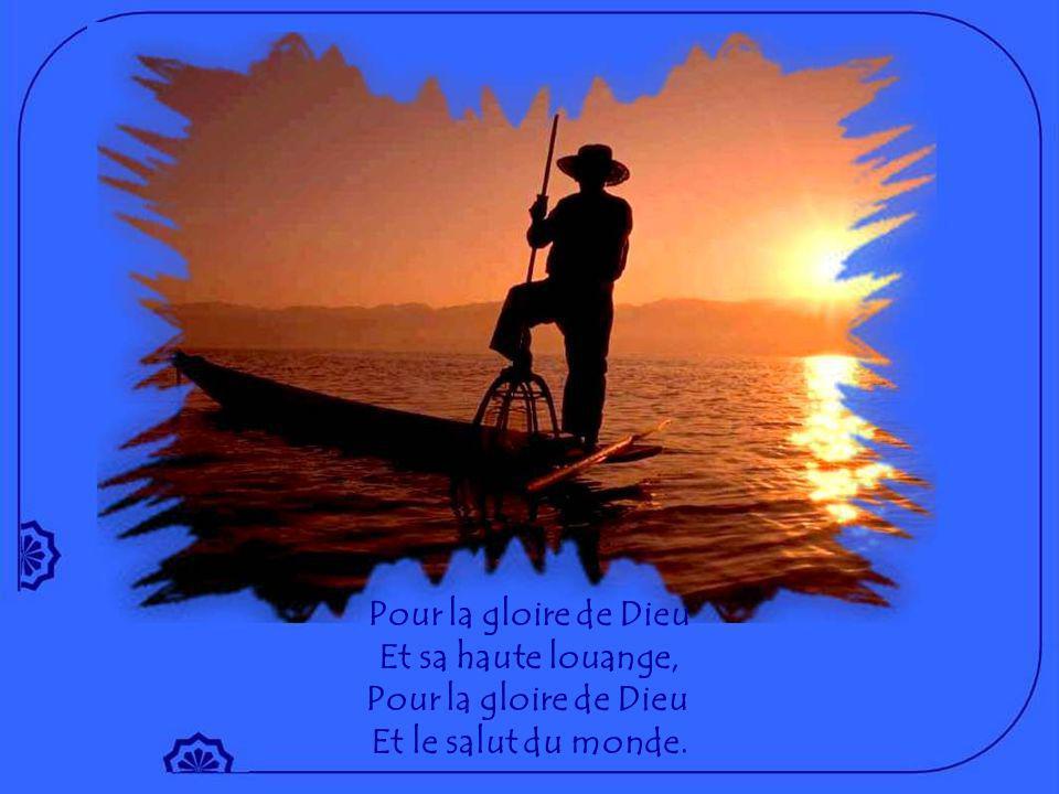 Pour la gloire de Dieu Et sa haute louange, Pour la gloire de Dieu Et le salut du monde.
