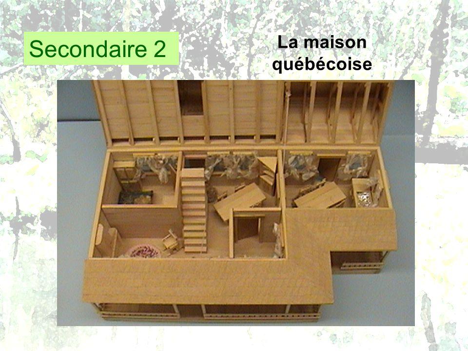 Secondaire 2 La maison québécoise