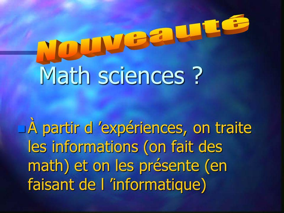 n À partir d expériences, on traite les informations (on fait des math) et on les présente (en faisant de l informatique) Math sciences ?