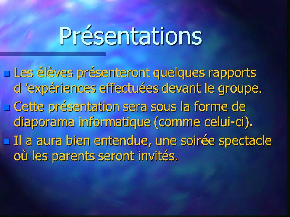 Présentations n Les élèves présenteront quelques rapports d expériences effectuées devant le groupe. n Cette présentation sera sous la forme de diapor